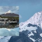 Berge fotografieren. Mit der richtigen Vorbereitung und Ausrüstung zu packenden Bildern.